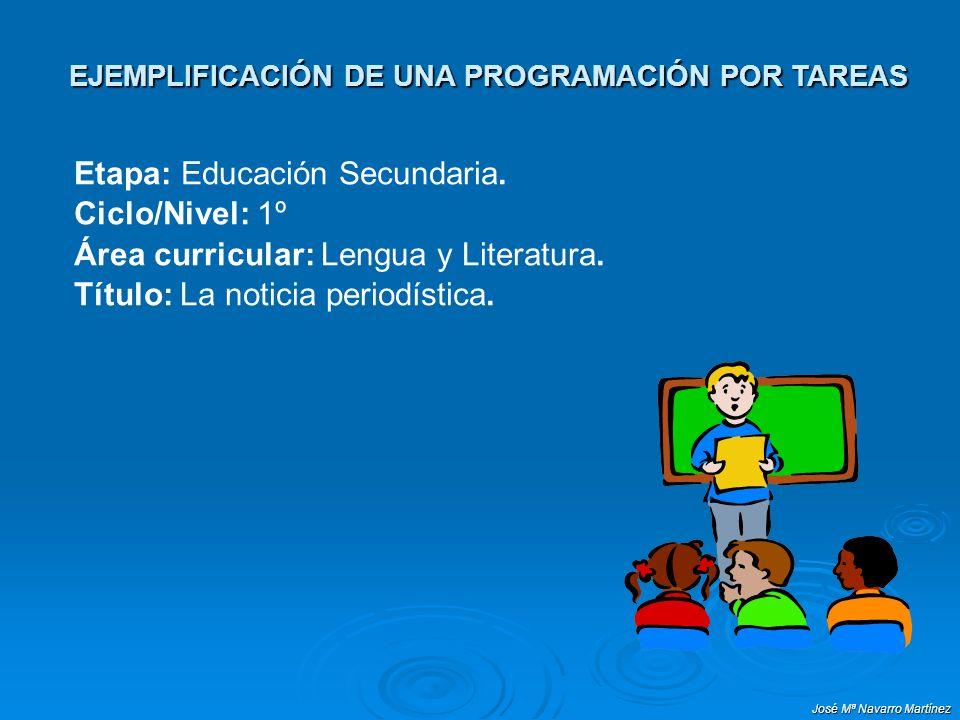 José Mª Navarro Martínez EJEMPLIFICACIÓN DE UNA PROGRAMACIÓN POR TAREAS Etapa: Educación Secundaria.