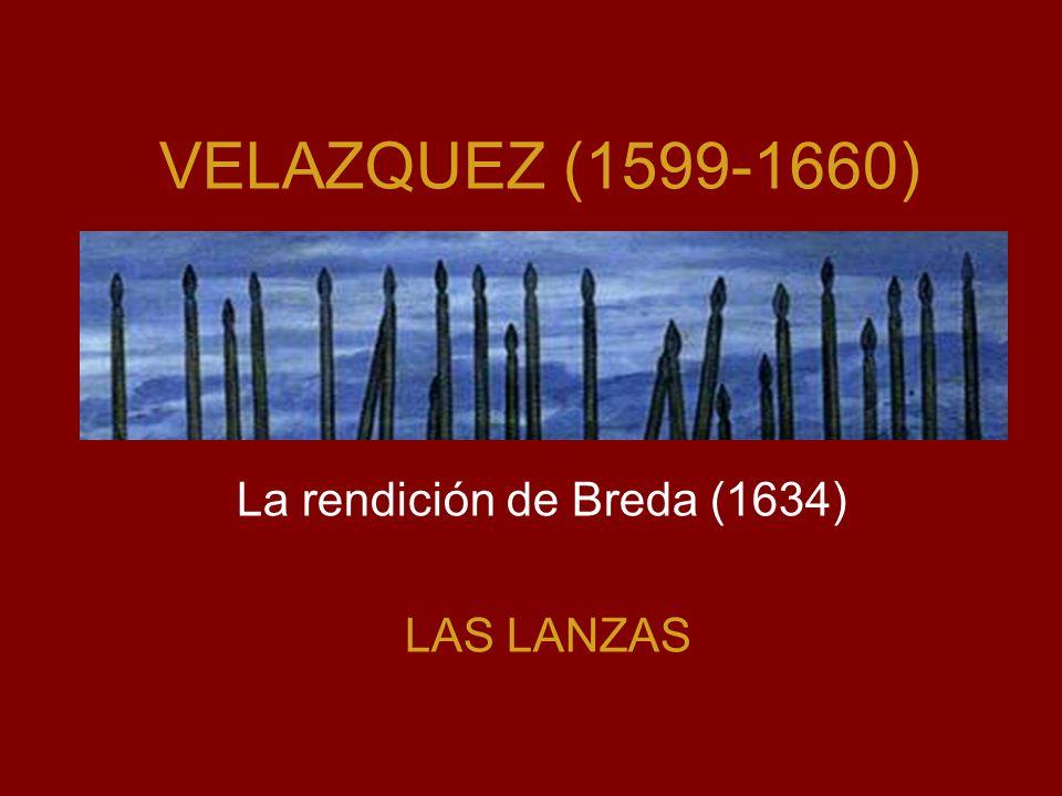 VELAZQUEZ (1599-1660) La rendición de Breda (1634) LAS LANZAS