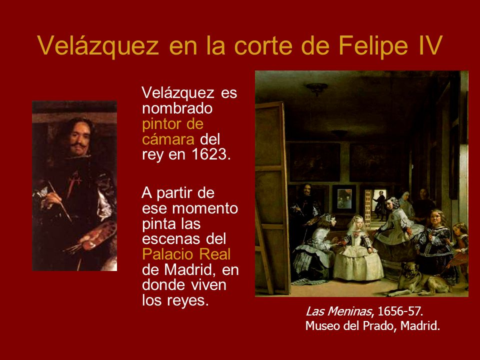 Velázquez en la corte de Felipe IV Velázquez es nombrado pintor de cámara del rey en 1623.
