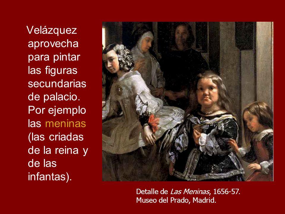 Velázquez aprovecha para pintar las figuras secundarias de palacio.