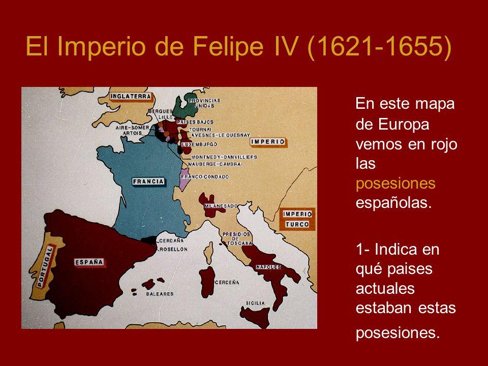 El Imperio de Felipe IV (1621-1655) En este mapa de Europa vemos en rojo las posesiones españolas.