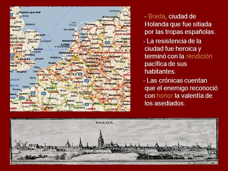 - Breda, ciudad de Holanda que fue sitiada por las tropas españolas.
