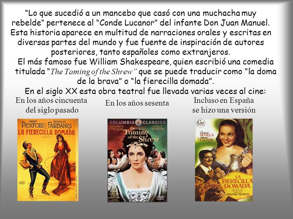 Lo que sucedió a un mancebo que casó con una muchacha muy rebelde pertenece al Conde Lucanor del infante Don Juan Manuel. Esta historia aparece en mul