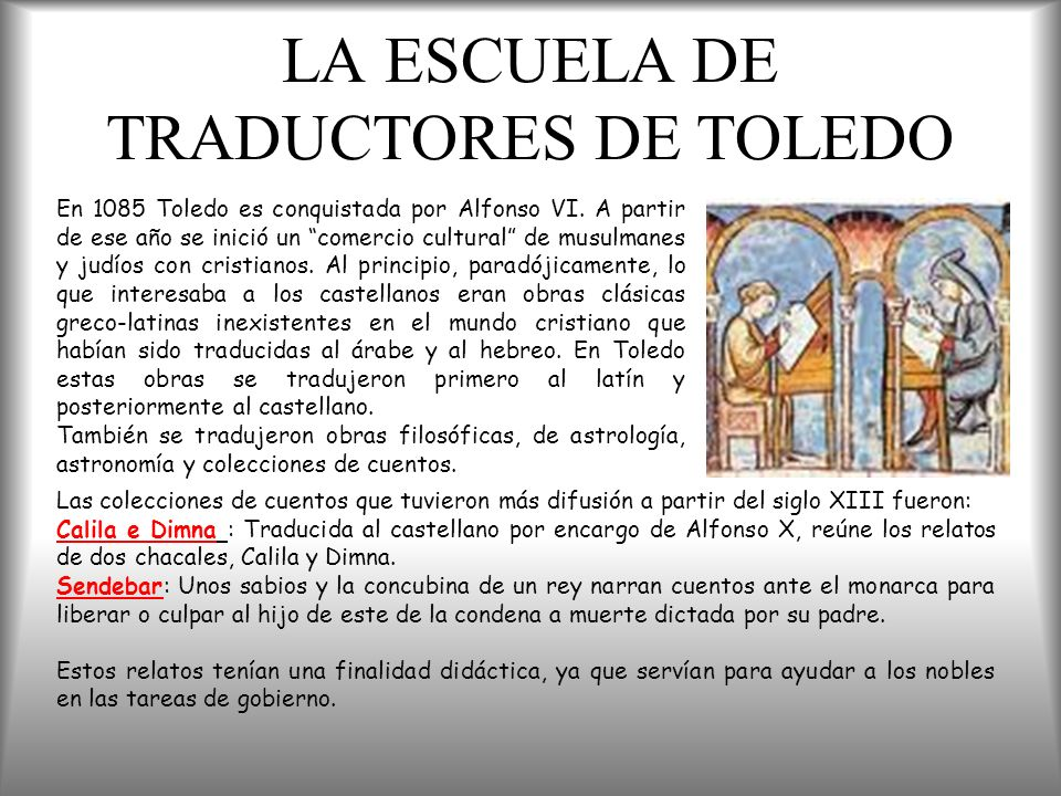 LA ESCUELA DE TRADUCTORES DE TOLEDO En 1085 Toledo es conquistada por Alfonso VI. A partir de ese año se inició un comercio cultural de musulmanes y j