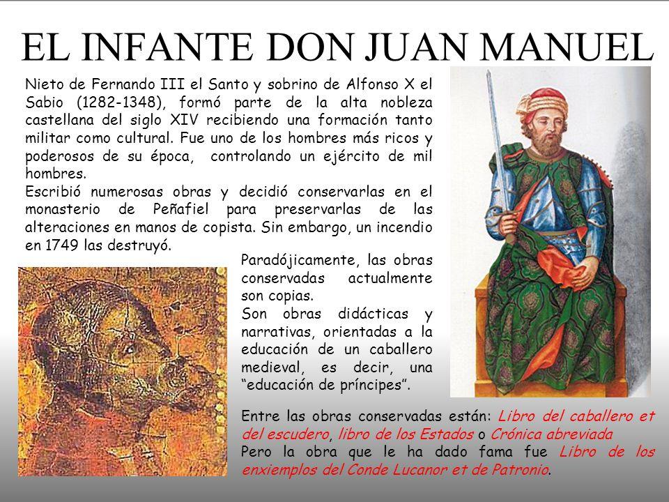 EL INFANTE DON JUAN MANUEL Nieto de Fernando III el Santo y sobrino de Alfonso X el Sabio (1282-1348), formó parte de la alta nobleza castellana del siglo XIV recibiendo una formación tanto militar como cultural.