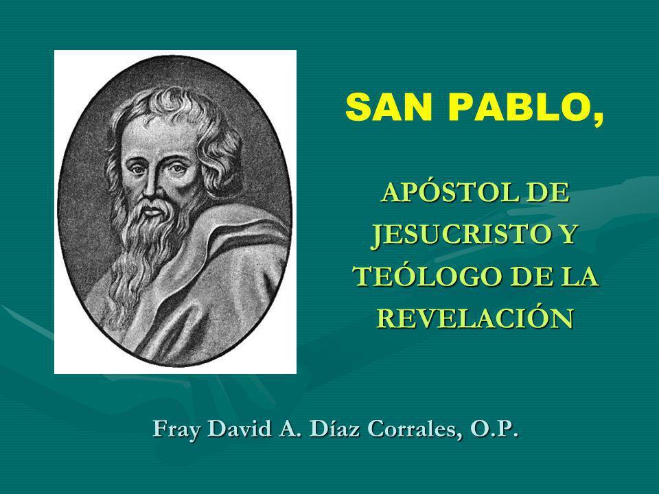 Fray David A. Díaz Corrales, O.P. SAN PABLO, APÓSTOL DE JESUCRISTO Y TEÓLOGO DE LA REVELACIÓN