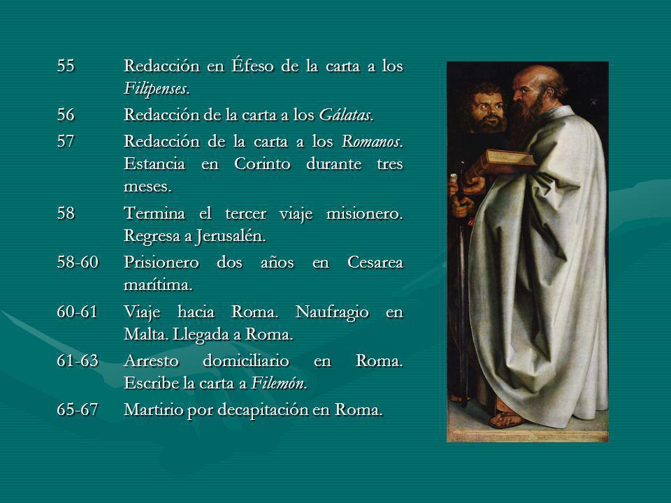 55Redacción en Éfeso de la carta a los Filipenses. 56Redacción de la carta a los Gálatas. 57Redacción de la carta a los Romanos. Estancia en Corinto d