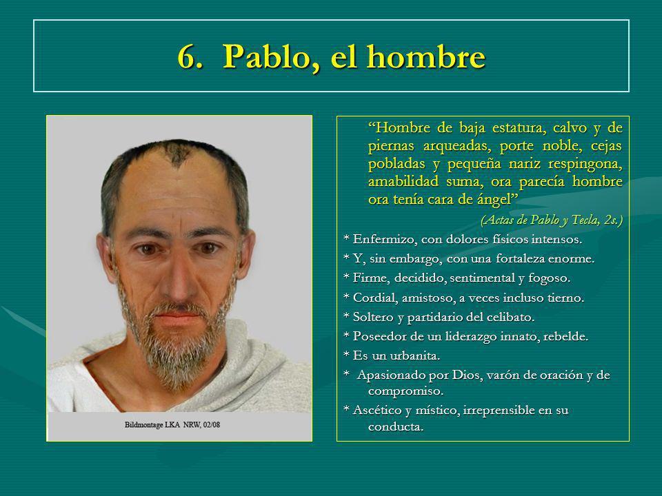 6. Pablo, el hombre Hombre de baja estatura, calvo y de piernas arqueadas, porte noble, cejas pobladas y pequeña nariz respingona, amabilidad suma, or