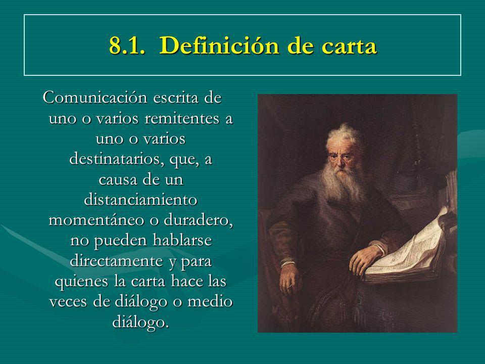 8.1. Definición de carta Comunicación escrita de uno o varios remitentes a uno o varios destinatarios, que, a causa de un distanciamiento momentáneo o