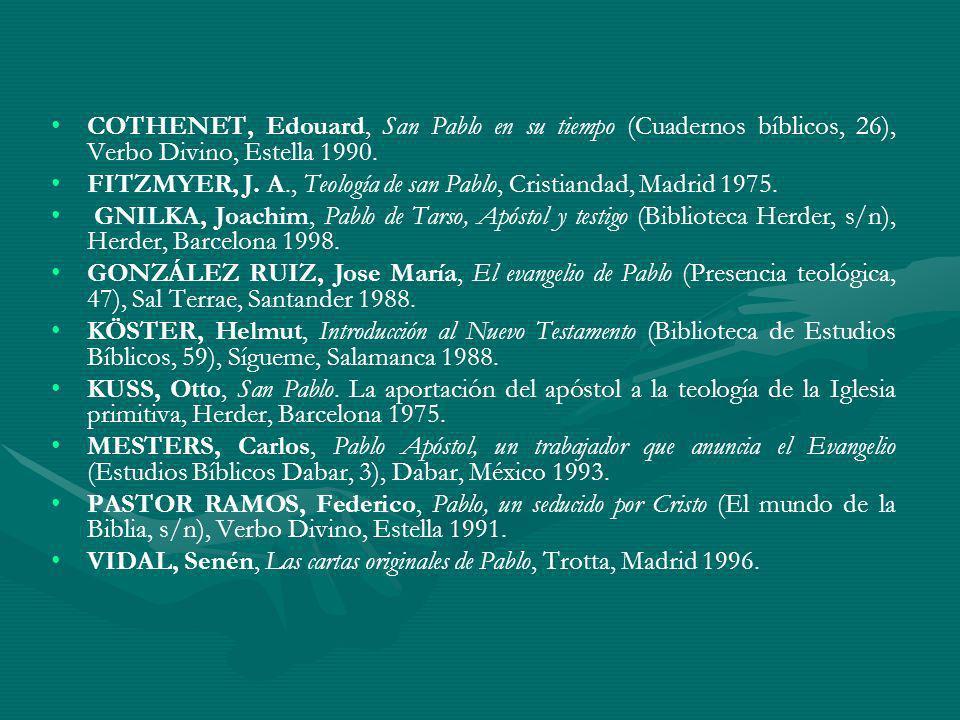 COTHENET, Edouard, San Pablo en su tiempo (Cuadernos bíblicos, 26), Verbo Divino, Estella 1990. FITZMYER, J. A., Teología de san Pablo, Cristiandad, M