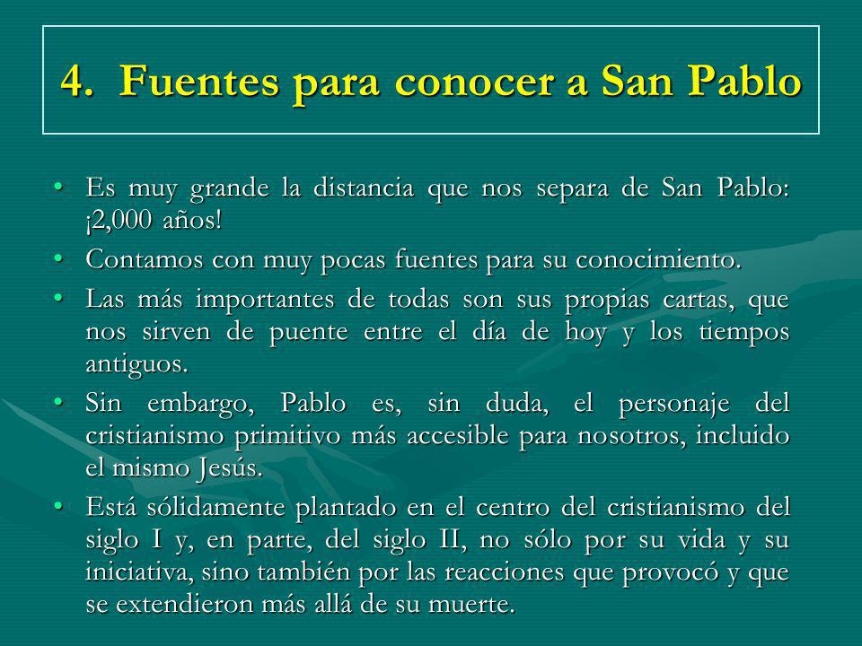 4. Fuentes para conocer a San Pablo Es muy grande la distancia que nos separa de San Pablo: ¡2,000 años!Es muy grande la distancia que nos separa de S