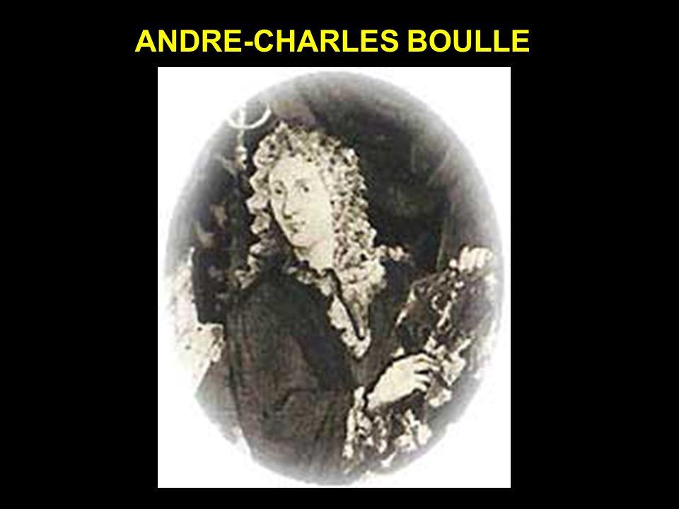 ANDRE-CHARLES BOULLE (1642-1732) Nació en Paris en 1642 en el seno de una familia de ebanistas, llego a maestro a los veinticuatro años.