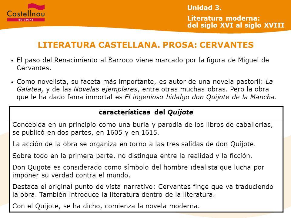 LITERATURA CASTELLANA. PROSA: CERVANTES El paso del Renacimiento al Barroco viene marcado por la figura de Miguel de Cervantes. Como novelista, su fac