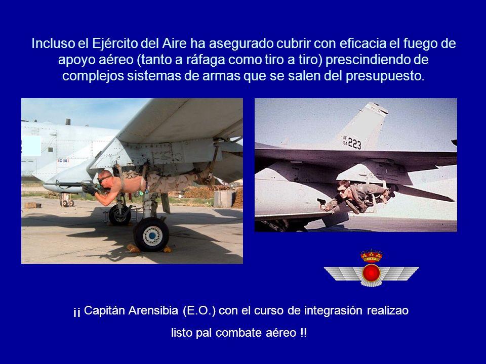 Incluso el Ejército del Aire ha asegurado cubrir con eficacia el fuego de apoyo aéreo (tanto a ráfaga como tiro a tiro) prescindiendo de complejos sistemas de armas que se salen del presupuesto.