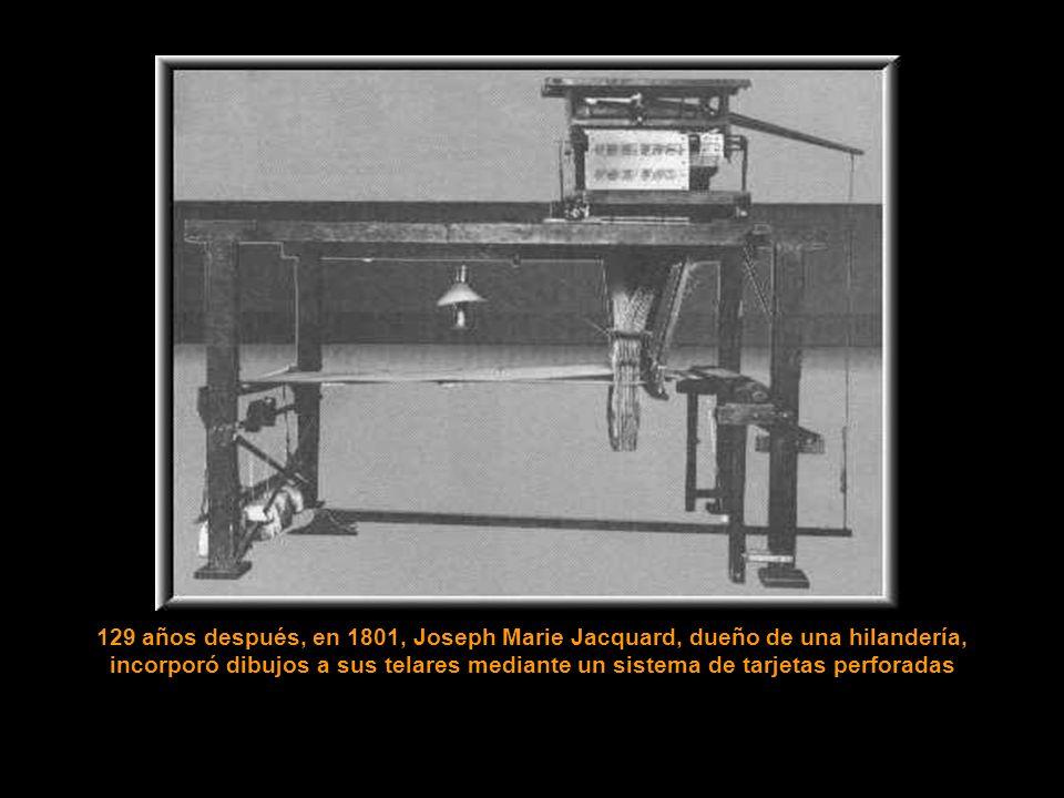129 años después, en 1801, Joseph Marie Jacquard, dueño de una hilandería, incorporó dibujos a sus telares mediante un sistema de tarjetas perforadas