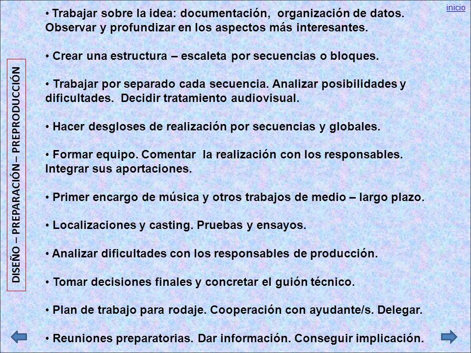 Trabajar sobre la idea: documentación, organización de datos. Observar y profundizar en los aspectos más interesantes. Crear una estructura – escaleta