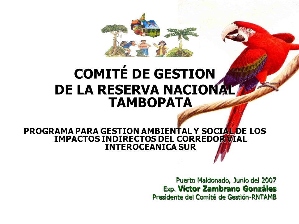 COMITÉ DE GESTION DE LA RESERVA NACIONAL TAMBOPATA PROGRAMA PARA GESTION AMBIENTAL Y SOCIAL DE LOS IMPACTOS INDIRECTOS DEL CORREDOR VIAL INTEROCEANICA