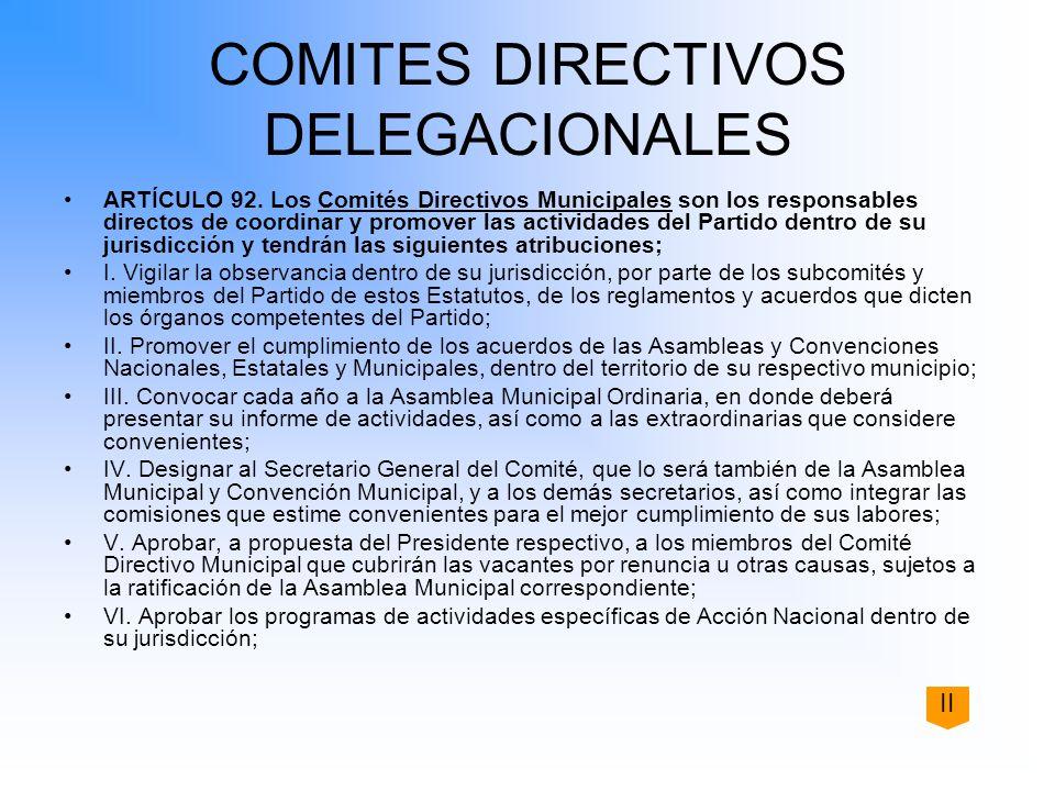 COMITES DIRECTIVOS DELEGACIONALES ARTÍCULO 92. Los Comités Directivos Municipales son los responsables directos de coordinar y promover las actividade