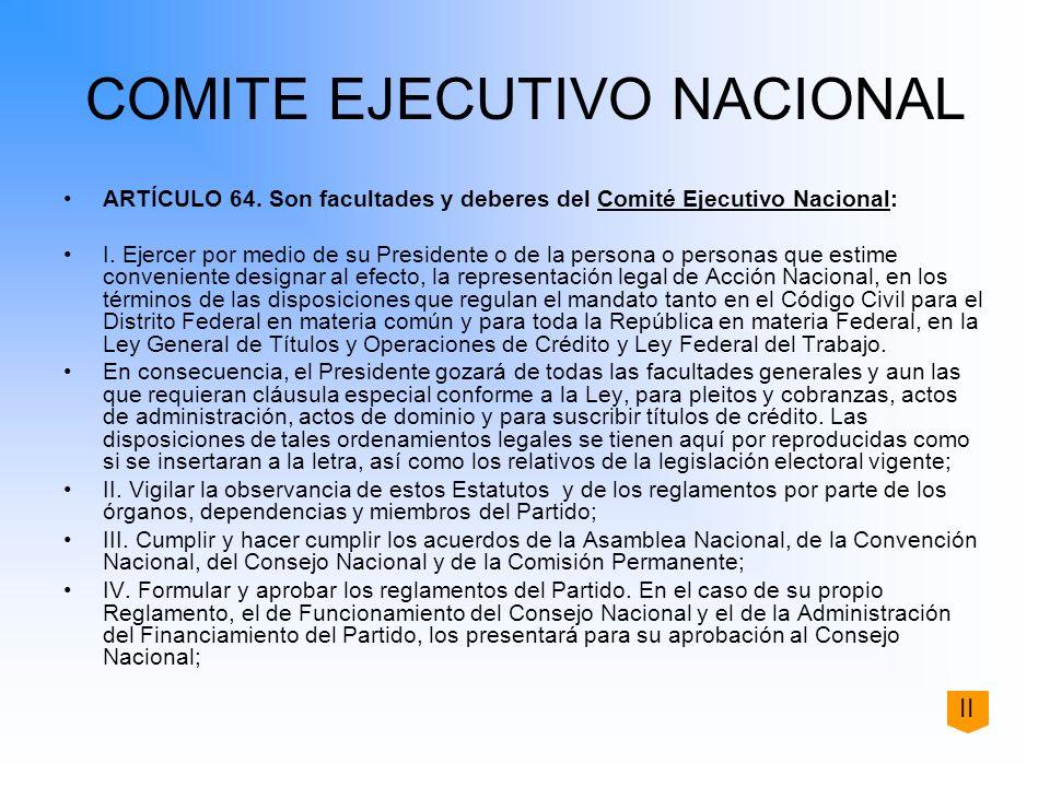 COMITE EJECUTIVO NACIONAL ARTÍCULO 64. Son facultades y deberes del Comité Ejecutivo Nacional: I. Ejercer por medio de su Presidente o de la persona o