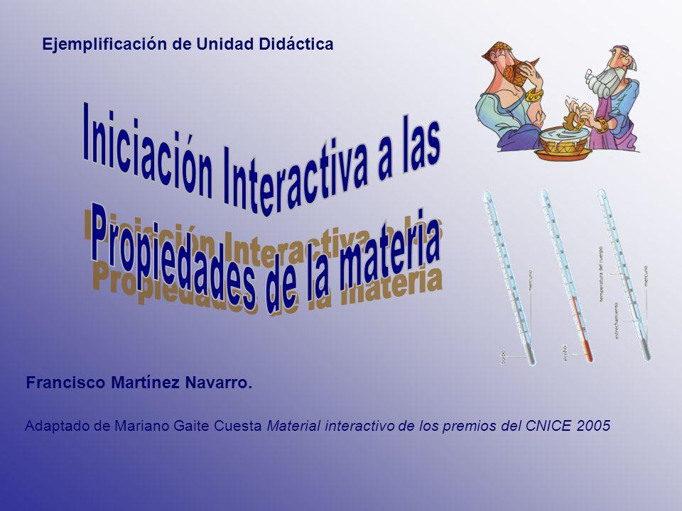 Francisco Martínez Navarro. Adaptado de Mariano Gaite Cuesta Material interactivo de los premios del CNICE 2005 Ejemplificación de Unidad Didáctica