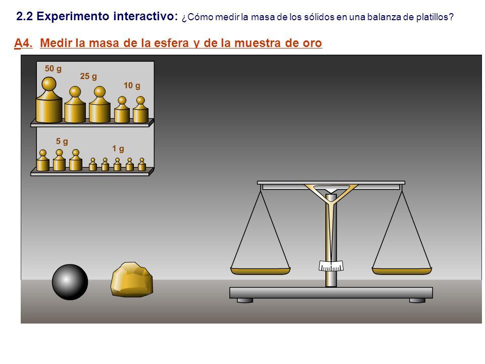 A4. Medir la masa de la esfera y de la muestra de oro 2.2 Experimento interactivo: ¿Cómo medir la masa de los sólidos en una balanza de platillos?