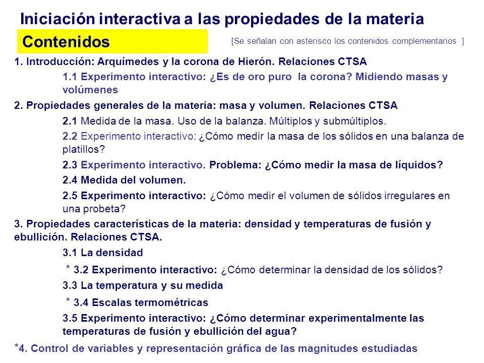 Iniciación interactiva a las propiedades de la materia Contenidos 1. Introducción: Arquímedes y la corona de Hierón. Relaciones CTSA 1.1 Experimento i