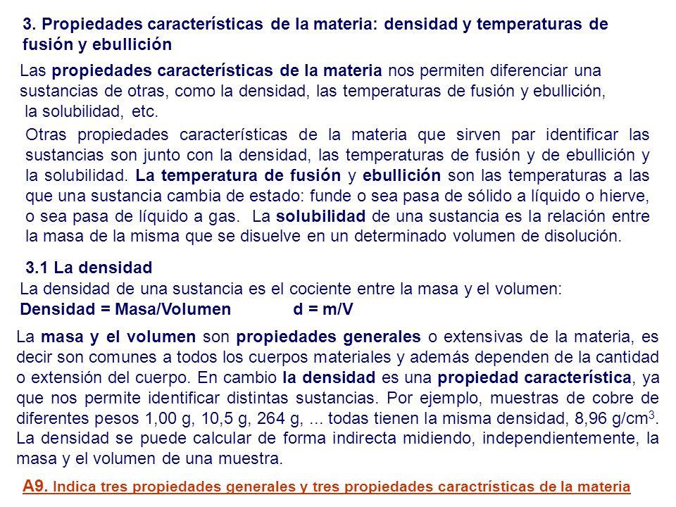 La masa y el volumen son propiedades generales o extensivas de la materia, es decir son comunes a todos los cuerpos materiales y además dependen de la