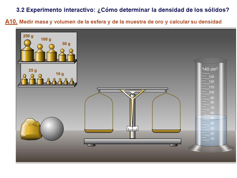 3.2 Experimento interactivo: ¿Cómo determinar la densidad de los sólidos? A10. Medir masa y volumen de la esfera y de la muestra de oro y calcular su