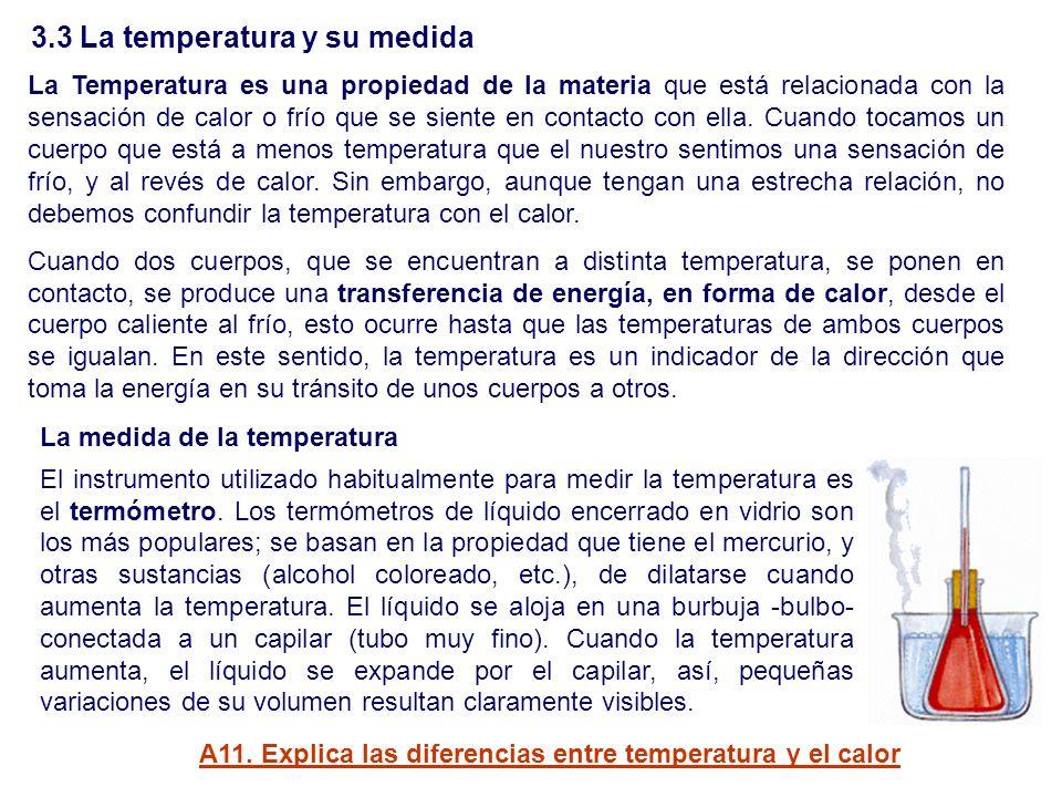 3.3 La temperatura y su medida La Temperatura es una propiedad de la materia que está relacionada con la sensación de calor o frío que se siente en co