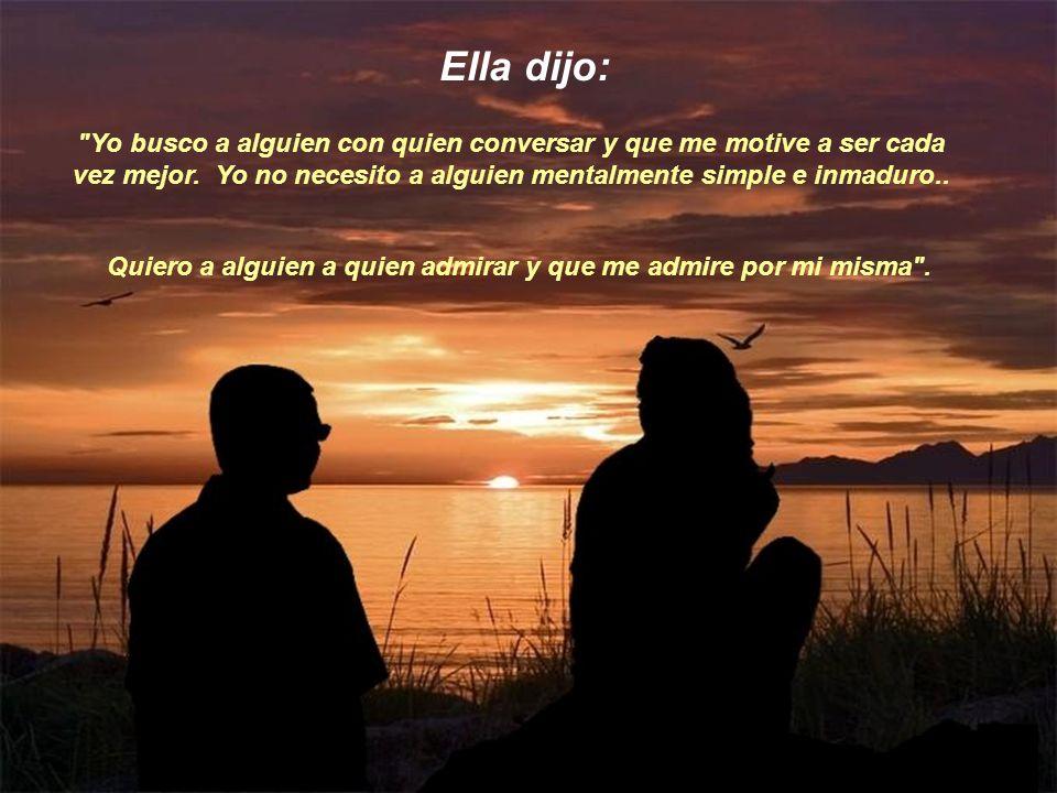 Ella dijo: Yo busco a alguien con quien conversar y que me motive a ser cada vez mejor.