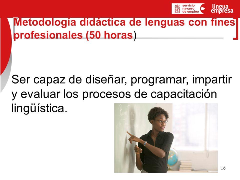 16 Ser capaz de diseñar, programar, impartir y evaluar procesos de capacitación lingüística.