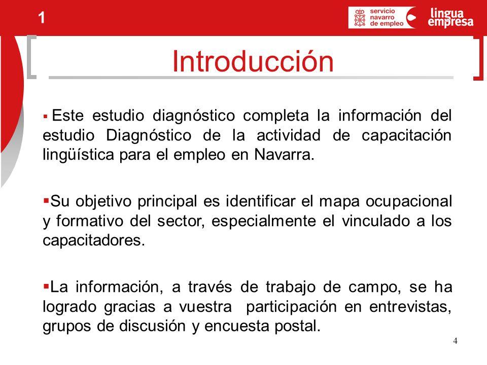 4 Introducción 1 Este estudio diagnóstico completa la información del estudio Diagnóstico de la actividad de capacitación lingüística para el empleo en Navarra.