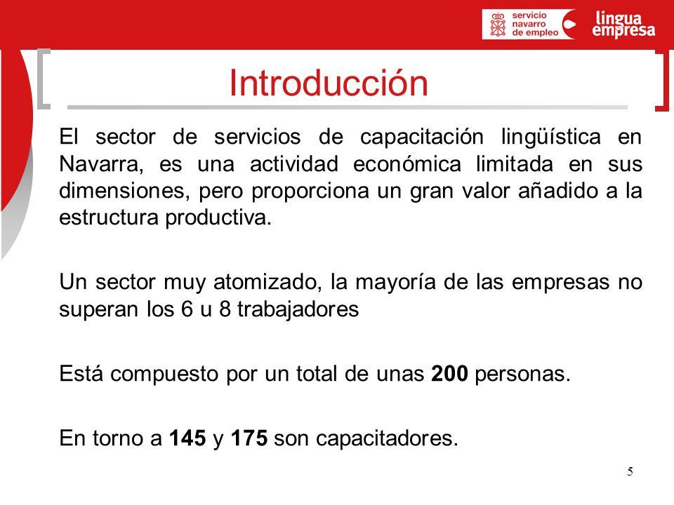 5 El sector de servicios de capacitación lingüística en Navarra, es una actividad económica limitada en sus dimensiones, pero proporciona un gran valor añadido a la estructura productiva.