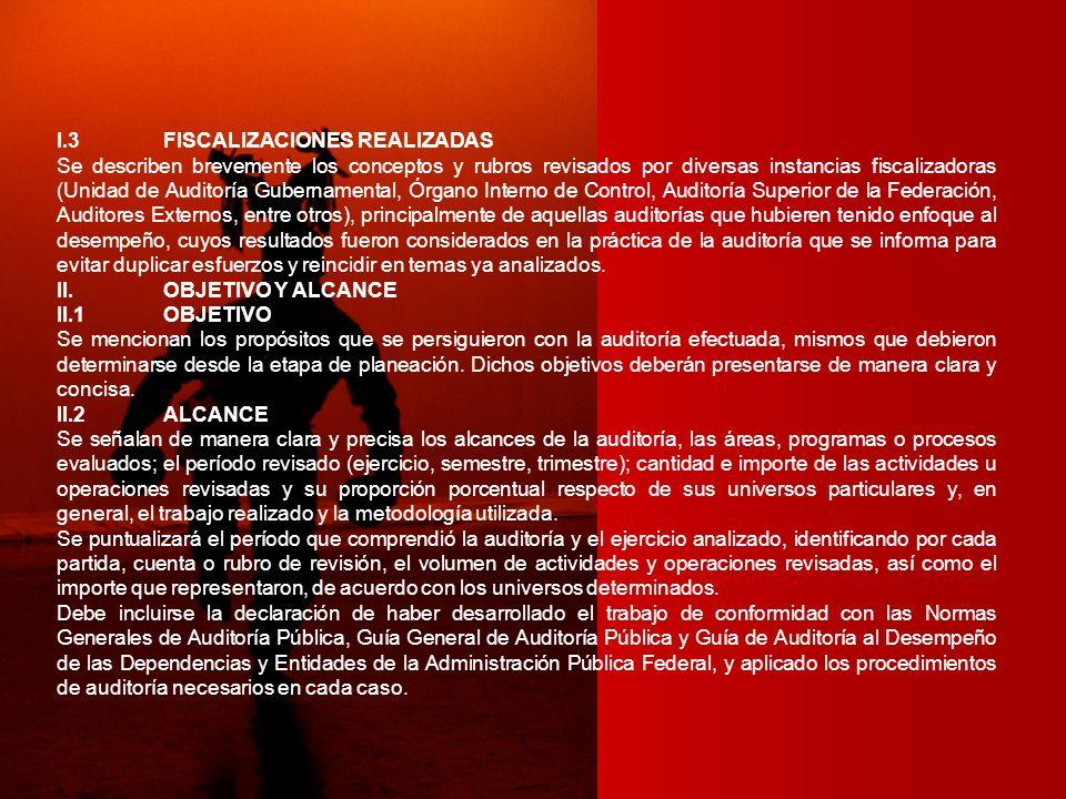 I.3FISCALIZACIONES REALIZADAS Se describen brevemente los conceptos y rubros revisados por diversas instancias fiscalizadoras (Unidad de Auditoría Gub
