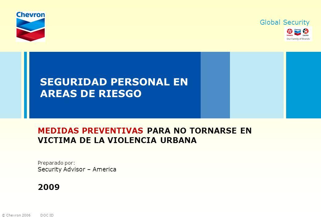 DOC ID © Chevron 2006 Global Security SEGURIDAD PERSONAL EN AREAS DE RIESGO MEDIDAS PREVENTIVAS PARA NO TORNARSE EN VICTIMA DE LA VIOLENCIA URBANA Pre