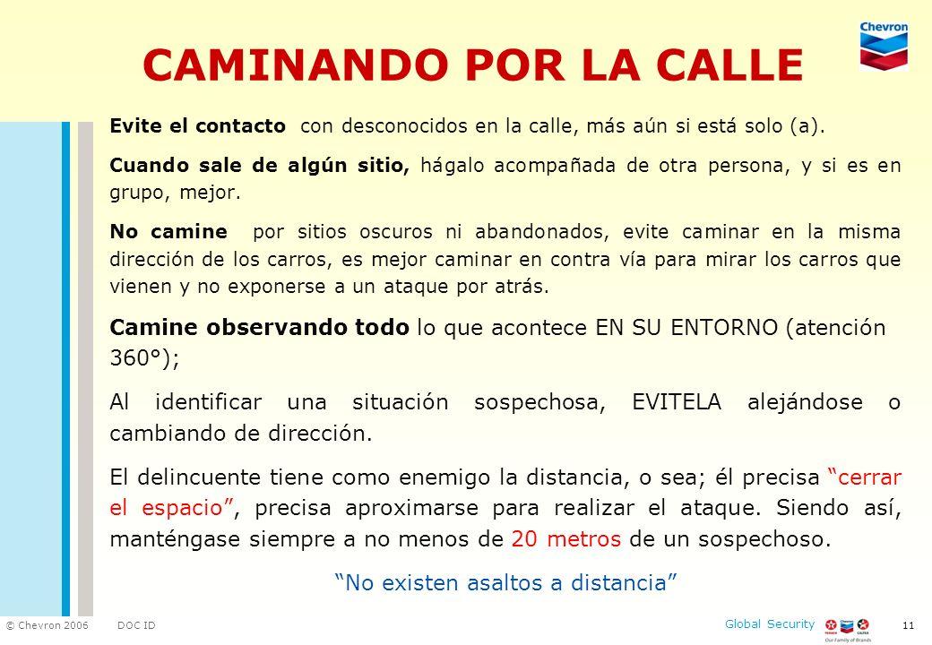 DOC ID © Chevron 2006 Global Security 11 CAMINANDO POR LA CALLE Evite el contacto con desconocidos en la calle, más aún si está solo (a). Cuando sale