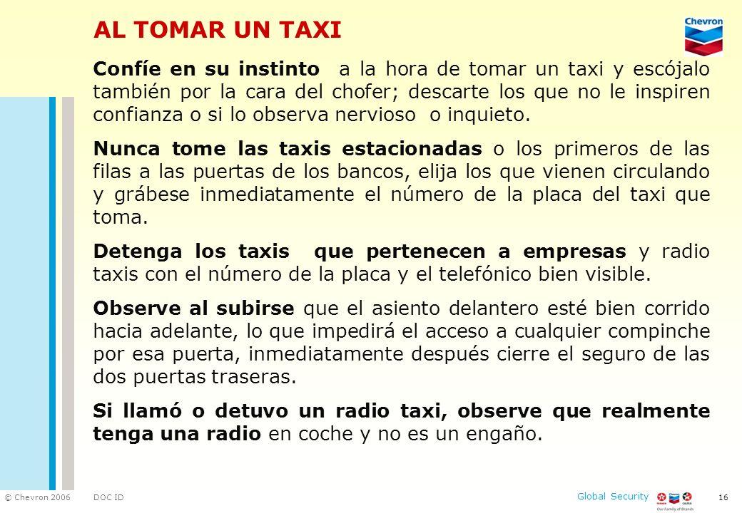 DOC ID © Chevron 2006 Global Security 16 AL TOMAR UN TAXI Confíe en su instinto a la hora de tomar un taxi y escójalo también por la cara del chofer;