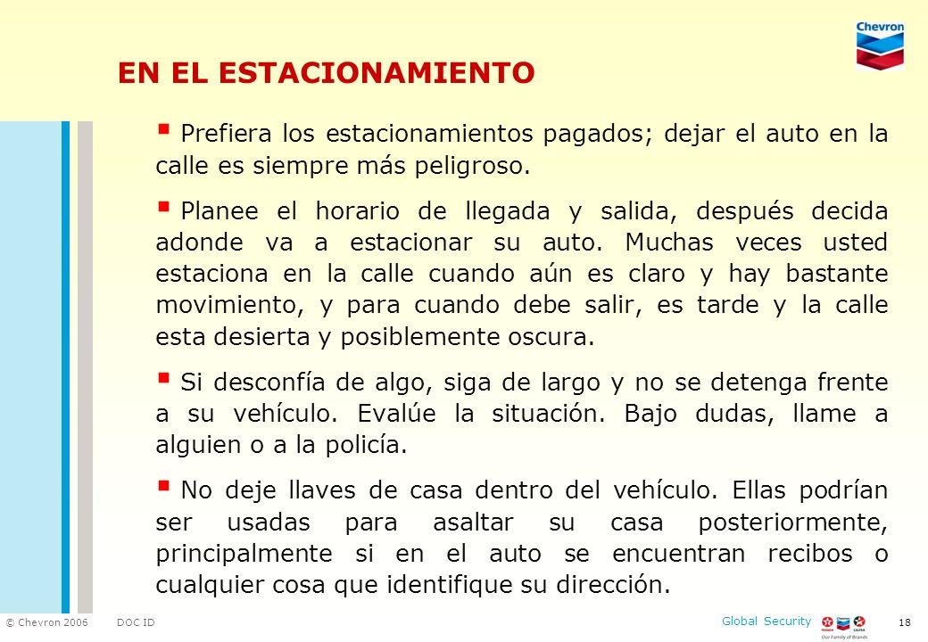 DOC ID © Chevron 2006 Global Security 18 EN EL ESTACIONAMIENTO Prefiera los estacionamientos pagados; dejar el auto en la calle es siempre más peligro