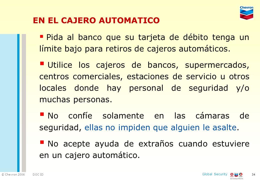 DOC ID © Chevron 2006 Global Security 34 EN EL CAJERO AUTOMATICO Pida al banco que su tarjeta de débito tenga un límite bajo para retiros de cajeros a