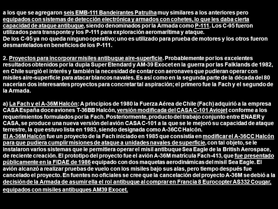 a los que se agregaron seis EMB-111 Bandeirantes Patrulha muy similares a los anteriores pero equipados con sistemas de detección electrónica y armado