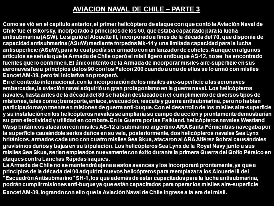 AVIACION NAVAL DE CHILE – PARTE 3 Como se vió en el capítulo anterior, el primer helicóptero de ataque con que contó la Aviación Naval de Chile fue el