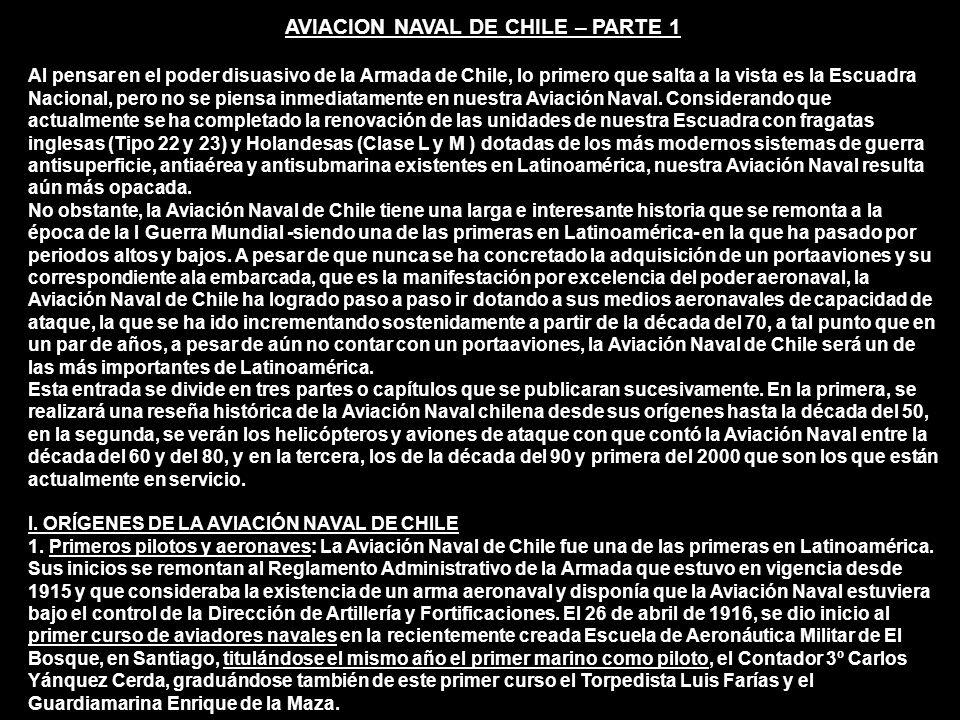 AVIACION NAVAL DE CHILE – PARTE 1 Al pensar en el poder disuasivo de la Armada de Chile, lo primero que salta a la vista es la Escuadra Nacional, pero