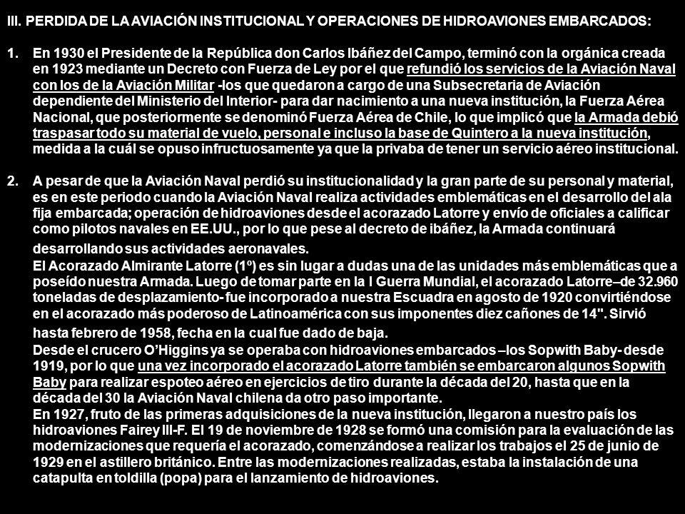 III. PERDIDA DE LA AVIACIÓN INSTITUCIONAL Y OPERACIONES DE HIDROAVIONES EMBARCADOS: 1.En 1930 el Presidente de la República don Carlos Ibáñez del Camp