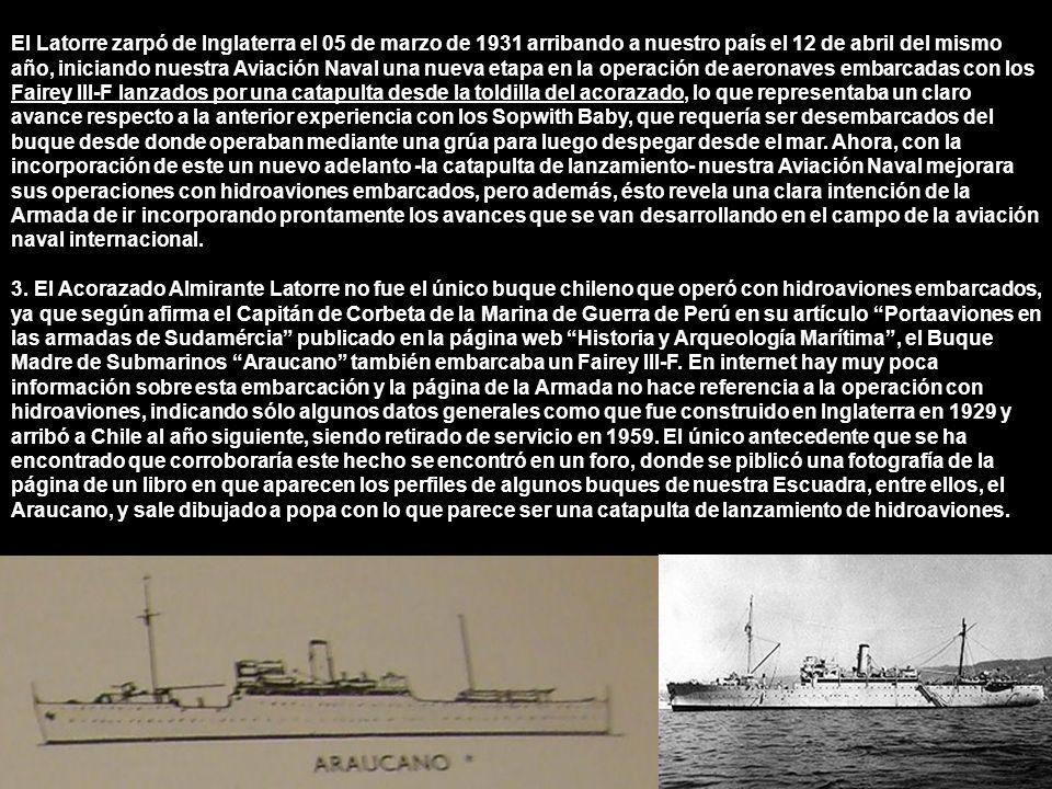 Resulta muy probable que Chile haya ordenado la construcción de este buque provisto de una catapulta de lanzamiento de hidroaviones, considerando que fue construido en 1929, el mismo año en que el acorazado Latorre entró a los astilleros para sus modificaciones que incluían la instalación de una catapulta.