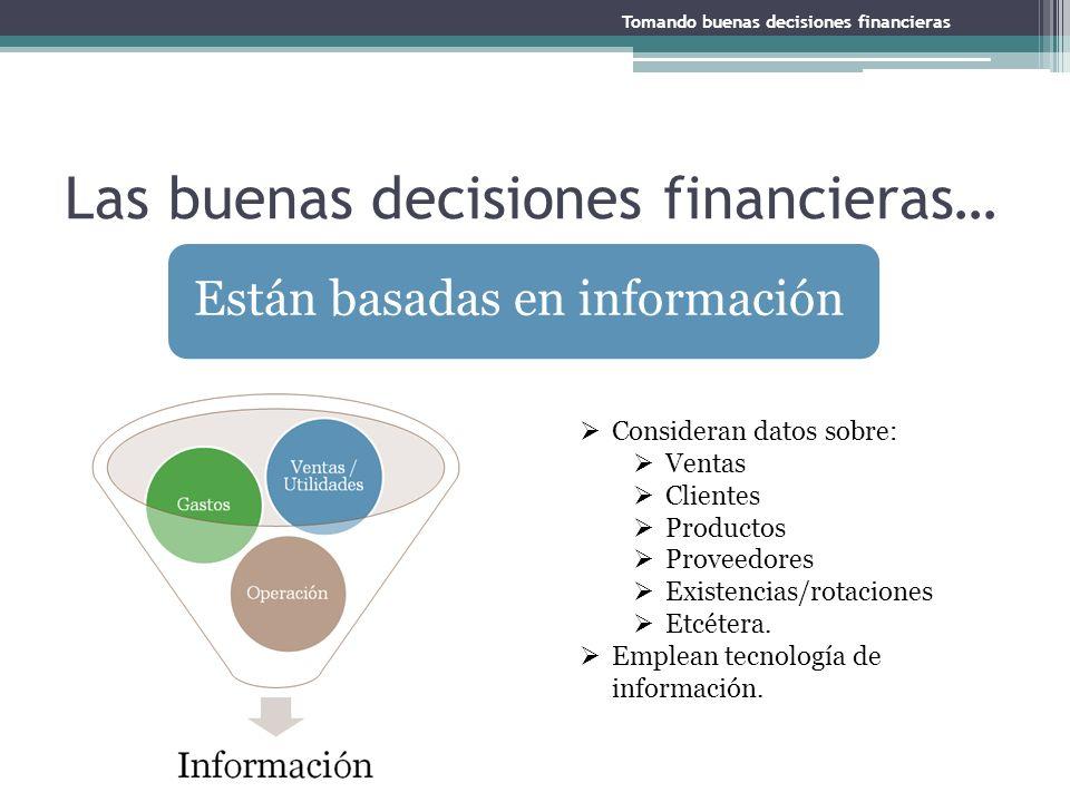 Están basadas en información Las buenas decisiones financieras… Consideran datos sobre: Ventas Clientes Productos Proveedores Existencias/rotaciones E