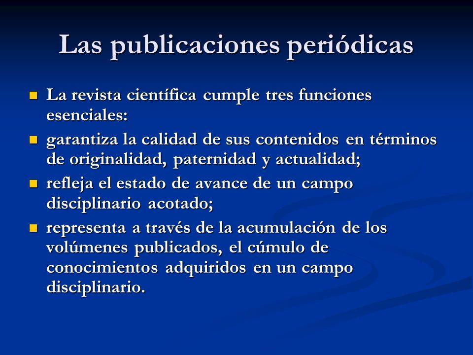 Las publicaciones periódicas La revista científica cumple tres funciones esenciales: La revista científica cumple tres funciones esenciales: garantiza
