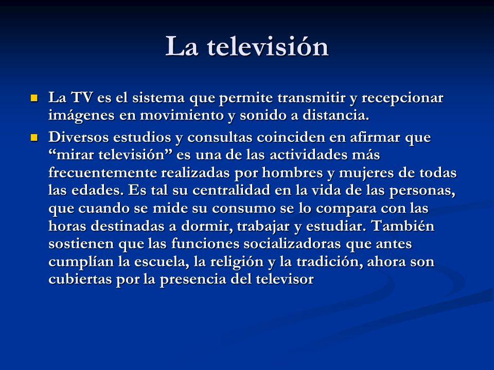 La televisión La TV es el sistema que permite transmitir y recepcionar imágenes en movimiento y sonido a distancia. La TV es el sistema que permite tr