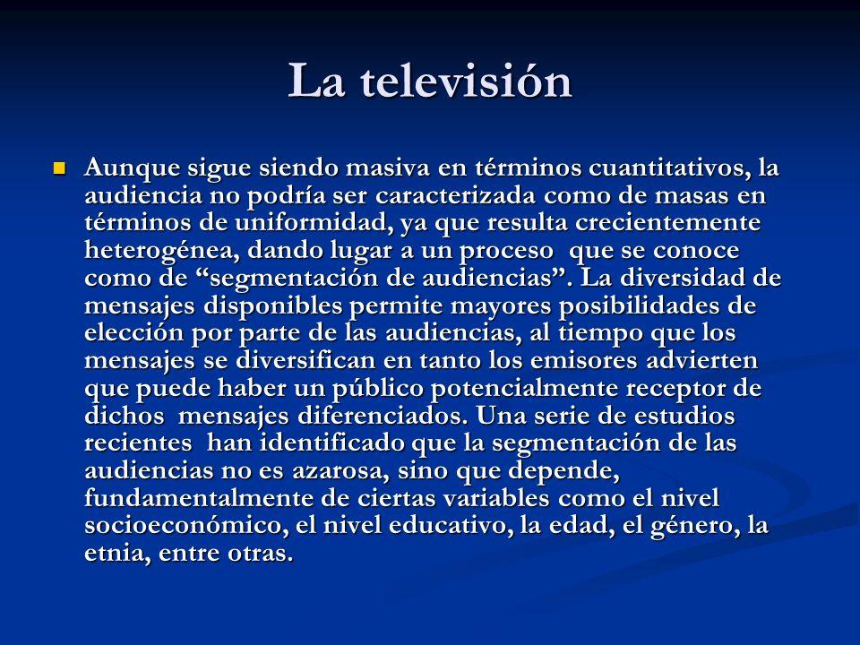 La televisión Aunque sigue siendo masiva en términos cuantitativos, la audiencia no podría ser caracterizada como de masas en términos de uniformidad,
