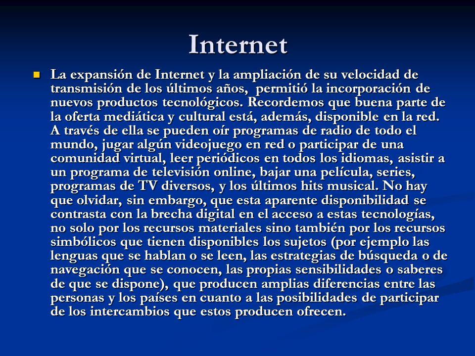 Internet La expansión de Internet y la ampliación de su velocidad de transmisión de los últimos años, permitió la incorporación de nuevos productos te
