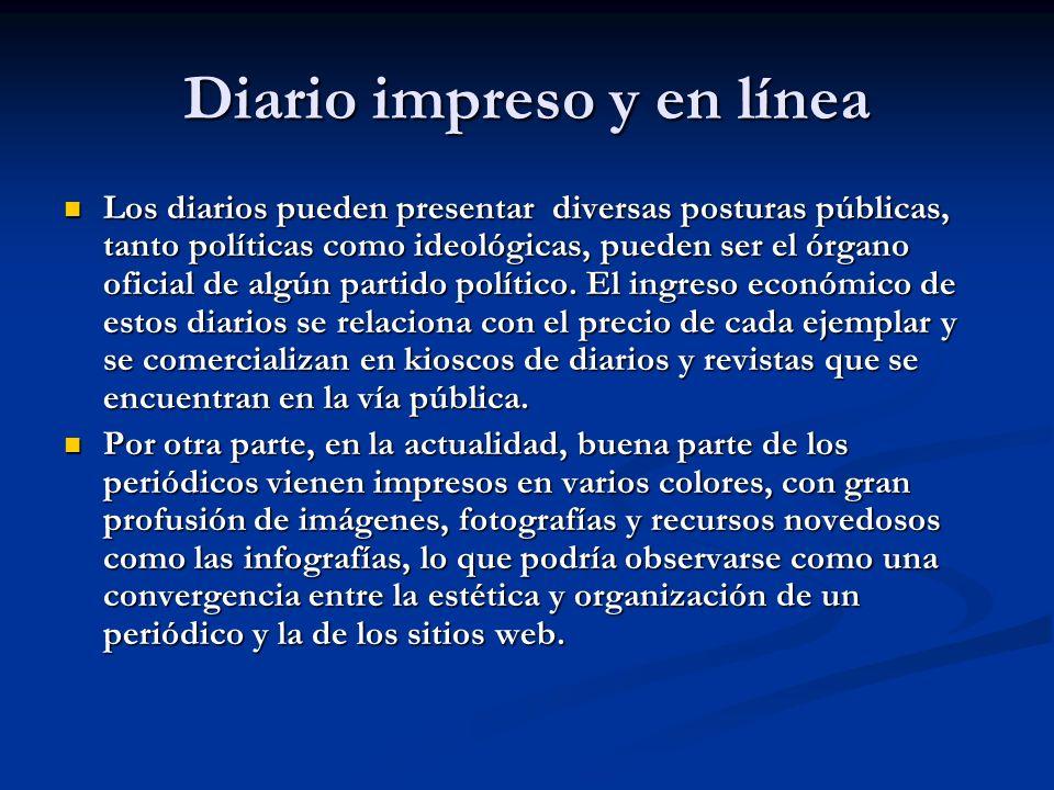 Diario impreso y en línea Los diarios pueden presentar diversas posturas públicas, tanto políticas como ideológicas, pueden ser el órgano oficial de a